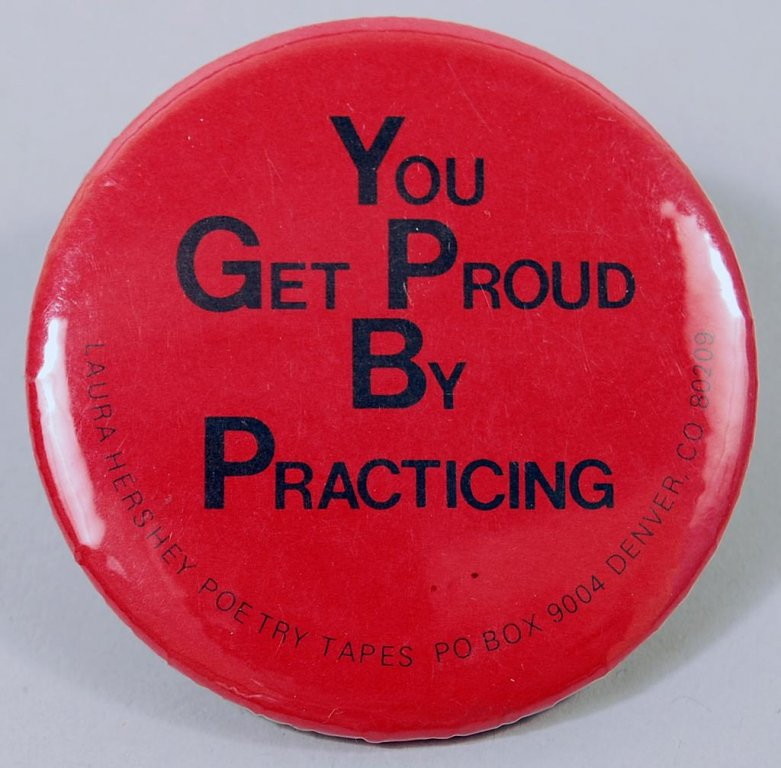 """You Get Proud by Practicing"" button, 2010"